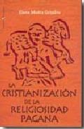 Portada de LA CRISTIANIZACION DE LA RELIGIOSIDAD PAGANA