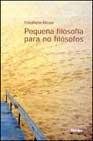 Portada de PEQUEÑA FILOSOFIA PARA NO FILOSOFOS