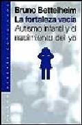 Portada de LA FORTALEZA VACIA: AUTISMO INFANTIL Y EL NACIMIENTO DEL YO