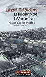 Portada de EL SUDARIO DE LA VERONICA: PASEOS POR LOS MUSEOS DE EUROPA