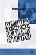 Portada de INTRODUCCION A LA TEORIA DE LA COMUNICACION EDUCATIVA