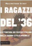 Portada de I RAGAZZI DEL '36. L'AVVENTURA DEI FASCISTI ITALIANI NELLA GUERRA CIVILE SPAGNOLA (STORICA)