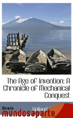 Portada de THE AGE OF INVENTION: A CHRONICLE OF MECHANICAL CONQUEST