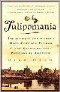 Portada de TULIPOMANIA: THE STORY OF THE WORLD S MOST COVETED FLOWER AND THEEXTRAORDINARY PASSIONS IT AROUSED