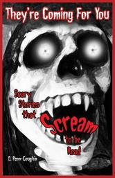 Portada de THEY'RE COMING FOR YOU: SCARY STORIES THAT SCREAM TO BE READ