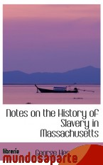 Portada de NOTES ON THE HISTORY OF SLAVERY IN MASSACHUSETTS