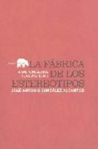 Portada de LA FABRICA DE LOS ESTEREOTIPOS: FRANCIA, NOSOTROS Y LA EUROPEIDAD