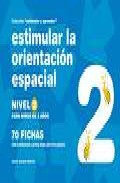 Portada de ESTIMULAR LA ORIENTACION ESPACIAL NIVEL 2: PARA NIÑOS DE 5 AÑOS