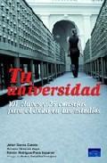 Portada de TU UNIVERSIDAD: 101 CLAVES Y 25 CONSEJOS PARA EL EXITO EN TUS ESTUDIOS