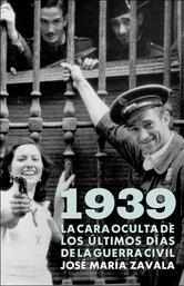 Portada de 1939. LA CARA OCULTA DE LOS ÚLTIMOS DÍAS DE LA GUERRA CIVIL