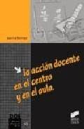 Portada de LA ACCION DOCENTE EN EL CENTRO Y EN EL AULA