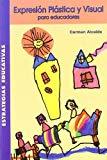 Portada de EXPRESION PLASTICA Y VISUAL PARA EDUCADORES: EDUCACION INFANTIL YPRIMARIA