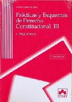 Portada de PRACTICAS Y ESQUEMAS DE DERECHO CONSTITUCIONAL III (2 VOL.) ESQUEMAS Y EJERCICIOS (2ª ED.)