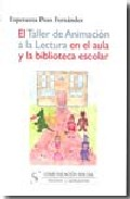 Portada de EL TALLER DE ANIMACION A LA LECTURA EN EL AULA Y LA BIBLIOTECA ESCOLAR