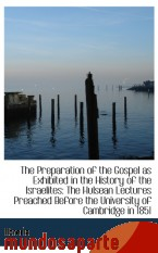 Portada de THE PREPARATION OF THE GOSPEL AS EXHIBITED IN THE HISTORY OF THE ISRAELITES: THE HULSEAN LECTURES PR
