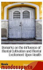 Portada de REMARKS ON THE INFLUENCE OF MENTAL CULTIVATION AND MENTAL EXCITEMENT UPON HEALTH