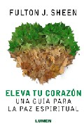 Portada de ELEVA TU CORAZON: UNA GUIA PARA LA PAZ ESPIRITUAL