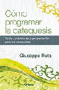 Portada de COMO PROGRAMAR LA CATEQUESIS: TEORIA Y PRACTICA DE LA PROGRAMACION PARA LOS CATEQUISTAS