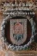 Portada de SANTA MARIA DE LOS REALES ALCAZARES DE UBEDA: ARQUEOLOGIA, HISTORIA Y ARTE