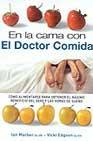 Portada de EN LA CAMA CON EL DOCTOR COMIDA: COMO ALIMENTARSE PARA OBTENER ELMAXIMO BENFICIO DEL SEXO Y LAS HORAS DE SUEÑO