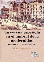 Portada de LA ESCENA ESPAÑOLA EN EL UMBRAL DE LA MODERNIDAD