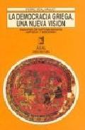 Portada de LA DEMOCRACIA GRIEGA, UNA NUEVA VISION: ENSAYOS DE HISTOGRAFIA ANTIGUA Y MODERNA