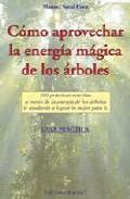 Portada de COMO APROVECHAR LA ENERGIA MAGICA DE LOS ARBOLES: 100 PRACTICAS SENCILLAS A TRAVES DE LOS ARBOLES TE AYUDARAN A LOGRAR LO MEJOR PARA TI. GUIA PRACTICA