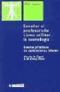 Portada de ENSEÑAR AL PROFESORADO COMO UTILIZAR LA TECNOLOGIA: BUENAS PRACTICAS DE INSTITUCIONES LIDERES