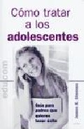 Portada de COMO TRATAR A LOS ADOLESCENTES: GUIAS PARA PADRES QUE QUIEREN TENER EXITO