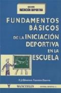 Portada de FUNDAMENTOS BASICOS DE LA INICIACION DEPORTIVA EN LA ESCUELA