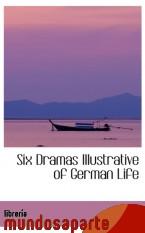 Portada de SIX DRAMAS ILLUSTRATIVE OF GERMAN LIFE