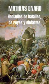 Portada de HABLADLES DE BATALLAS, DE REYES Y ELEFANTES