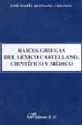 Portada de RAICES GRIEGAS DEL LEXICO CASTELLANO, CIENTIFICO Y MEDICO