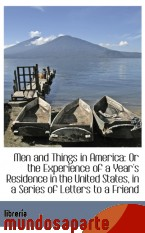 Portada de MEN AND THINGS IN AMERICA: OR THE EXPERIENCE OF A YEAR`S RESIDENCE IN THE UNITED STATES, IN A SERIES