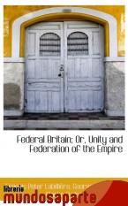 Portada de FEDERAL BRITAIN; OR, UNITY AND FEDERATION OF THE EMPIRE
