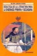 Portada de DIDACTICA DE LA LITERATURA PARA LA ENSEÑANZA PRIMARIA Y SECUNDARIA