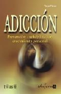 Portada de ADICCION: PREVENCION, REHABILITACION, CRECIMIENTO PERSONAL