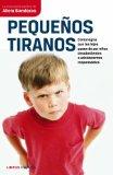 Portada de PEQUEÑOS TIRANOS: COMO LOGRAR QUE TUS HIJOS PASEN A SER NIÑOS DESOBEDIENTES A ADOLESCENTES RESPONSABLES