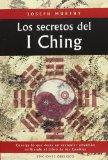 Portada de LOS SECRETOS DEL I CHING, CONSIGA LO QUE DESEA EN CUALQUIER SITUACION UTILIZANDO EL LIBRO DE LOS CAMBIOS