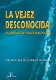 Portada de LA VEJEZ DESCONOCIDA: UNA MIRADA DESDE LA BIOLOGIA A LA CULTURA