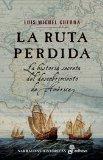 Portada de LA RUTA PERDIDA: LA HISTORIA SECRETA DEL DESCUBRIMIENTO DE AMERICA