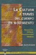 Portada de LA CULTURA A TRAVES DEL CUERPO EN MOVIMIENTO: REFLEXIONES TEORICAS E INVESTIGACIONES EMPIRICAS
