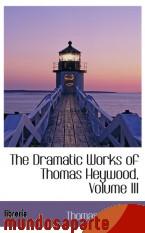 Portada de THE DRAMATIC WORKS OF THOMAS HEYWOOD, VOLUME III