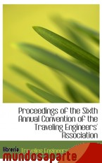 Portada de PROCEEDINGS OF THE SIXTH ANNUAL CONVENTION OF THE TRAVELING ENGINEERS` ASSOCIATION