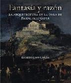 Portada de FANTASIA Y RAZON: LA ARQUITECTURA EN LA OBRA DE FRANCISCO GOYA
