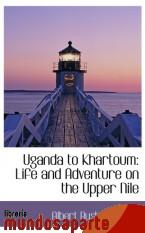 Portada de UGANDA TO KHARTOUM: LIFE AND ADVENTURE ON THE UPPER NILE