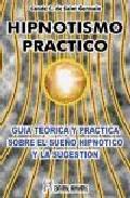 Portada de HIPNOTISMO PRACTICO: GUIA TEORICA Y PRACTICA SOBRE EL SUEÑO HIPNOTICO Y LA SUGESTION