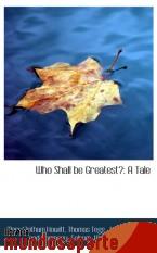 Portada de WHO SHALL BE GREATEST?: A TALE