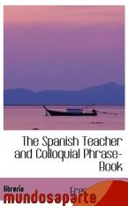 Portada de THE SPANISH TEACHER AND COLLOQUIAL PHRASE-BOOK