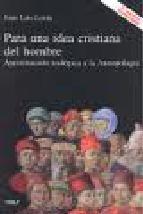 Portada de PARA UNA IDEA CRISTIANA DEL HOMBRE: APROXIMACIONTEOLOGICA A LA ANTROPOLOGIA (3ª ED)